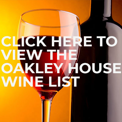 Click here to view the Oakley House Wine List